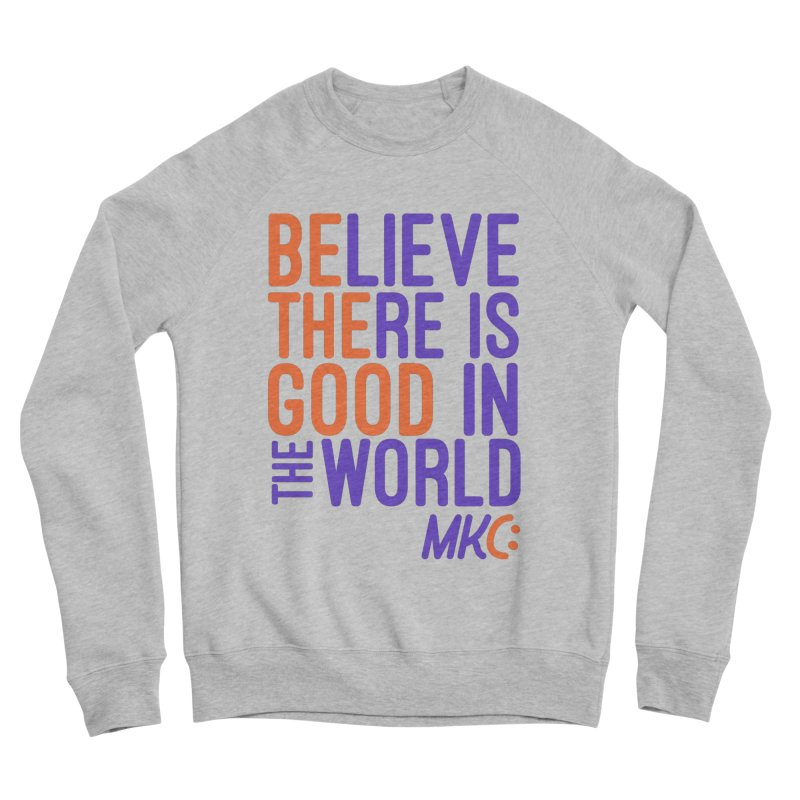 BE THE GOOD Men's Sponge Fleece Sweatshirt by MakeKindnessContagious's Artist Shop