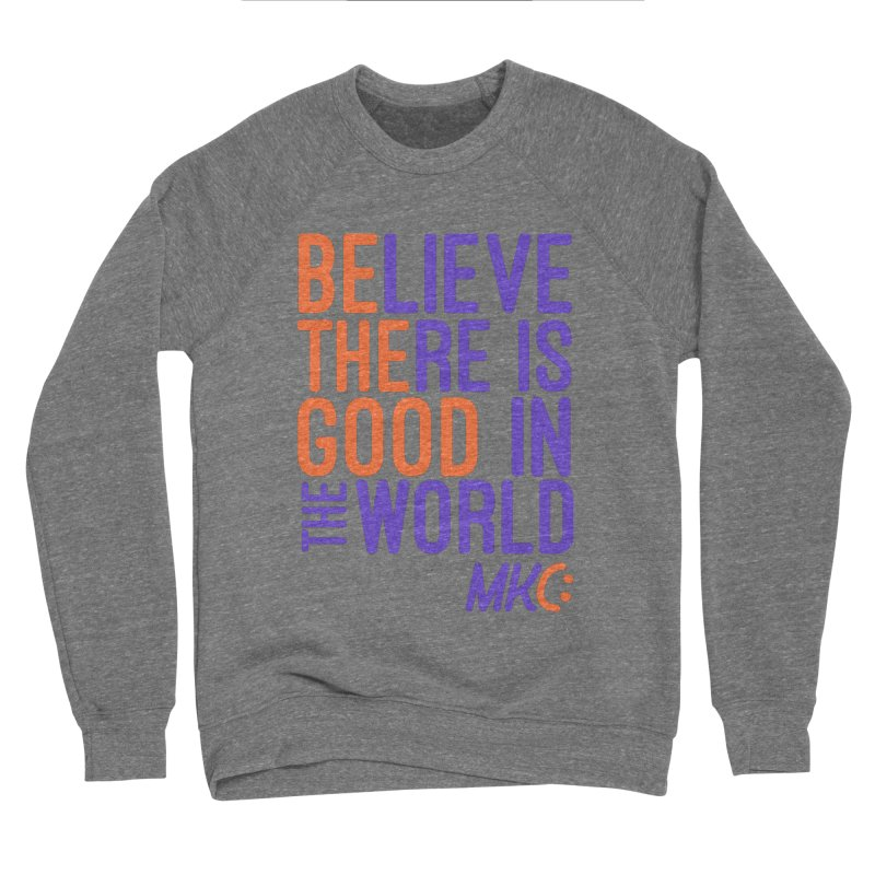 BE THE GOOD Men's Sweatshirt by MakeKindnessContagious's Artist Shop