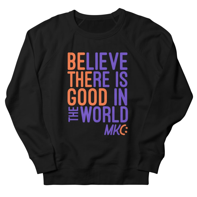BE THE GOOD Women's French Terry Sweatshirt by MakeKindnessContagious's Artist Shop
