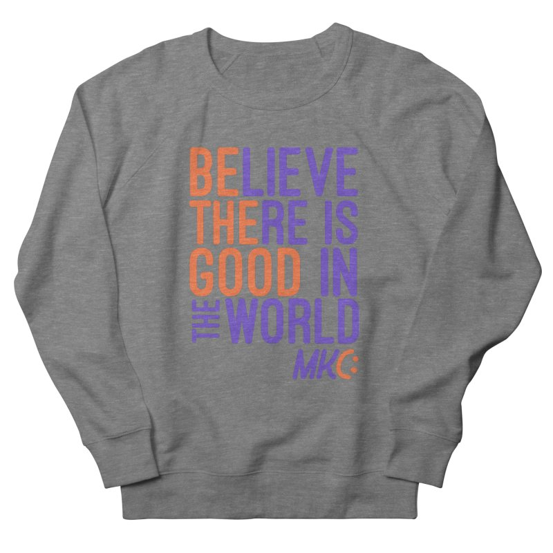 BE THE GOOD Men's French Terry Sweatshirt by MakeKindnessContagious's Artist Shop