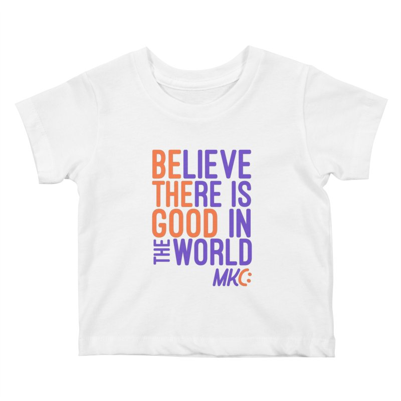 BE THE GOOD Kids Baby T-Shirt by MakeKindnessContagious's Artist Shop