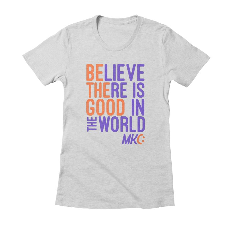 BE THE GOOD Women's T-Shirt by MakeKindnessContagious's Artist Shop