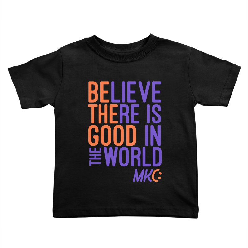 BE THE GOOD Kids Toddler T-Shirt by MakeKindnessContagious's Artist Shop