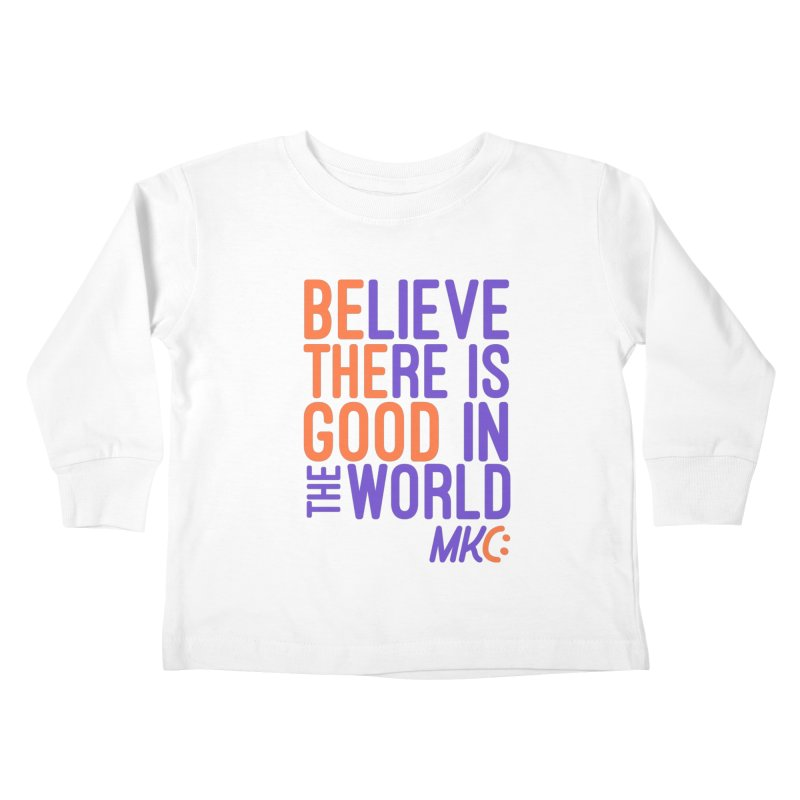 BE THE GOOD Kids Toddler Longsleeve T-Shirt by MakeKindnessContagious's Artist Shop