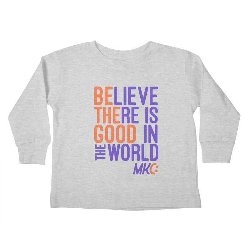 BE THE GOOD Kids Toddler Longsleeve T-Shirt by MakeKindnessContagious's Artist Shop