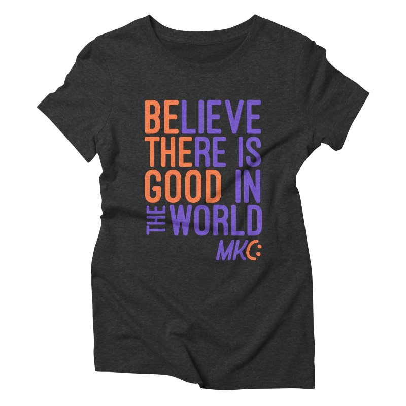 BE THE GOOD Women's Triblend T-Shirt by MakeKindnessContagious's Artist Shop