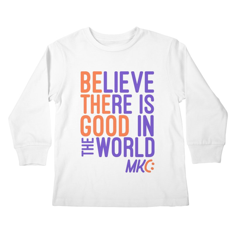 BE THE GOOD Kids Longsleeve T-Shirt by MakeKindnessContagious's Artist Shop