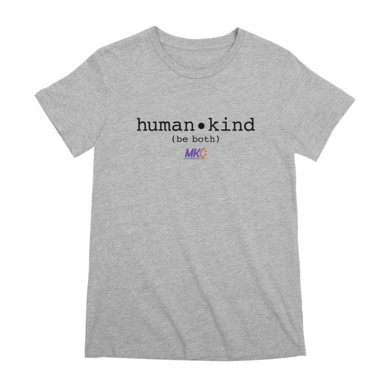 Human Kind Women's Premium T-Shirt by MakeKindnessContagious's Artist Shop