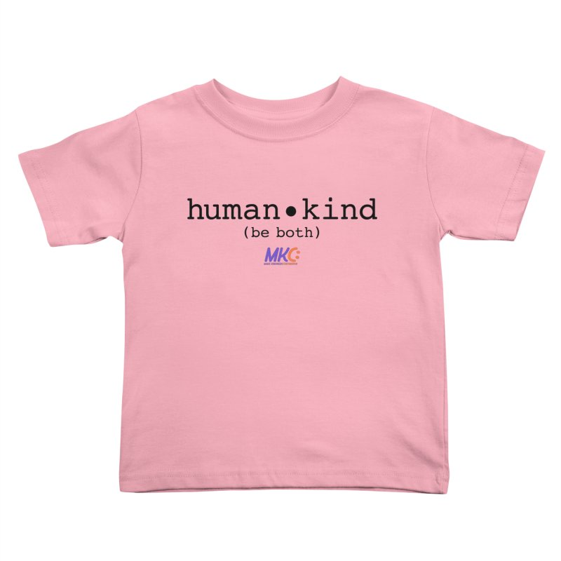 Human Kind Kids Toddler T-Shirt by MakeKindnessContagious's Artist Shop