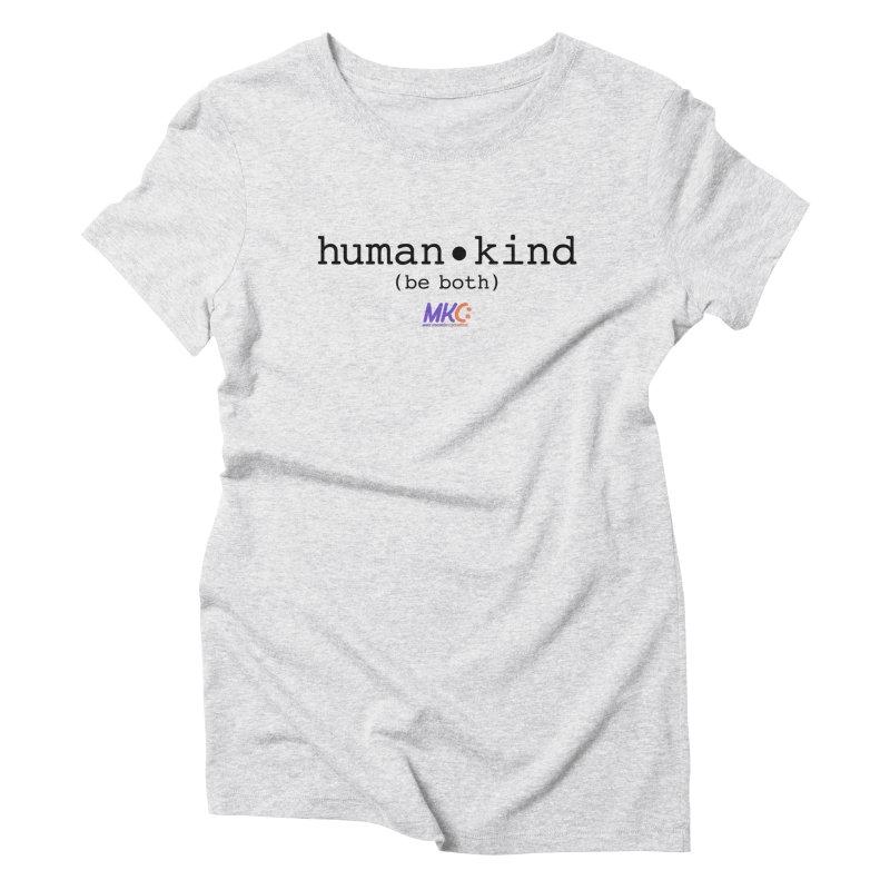 Human Kind Women's Triblend T-Shirt by MakeKindnessContagious's Artist Shop