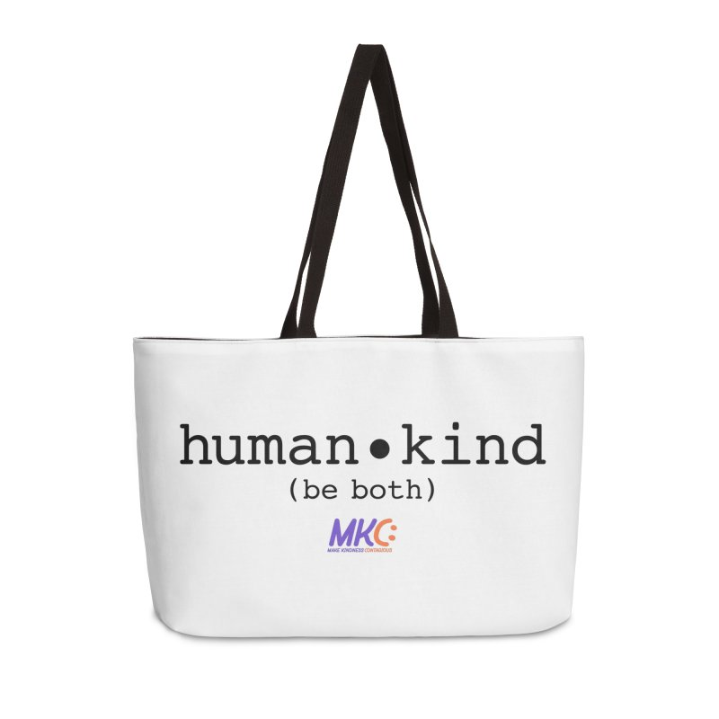 Human Kind Accessories Weekender Bag Bag by MakeKindnessContagious's Artist Shop