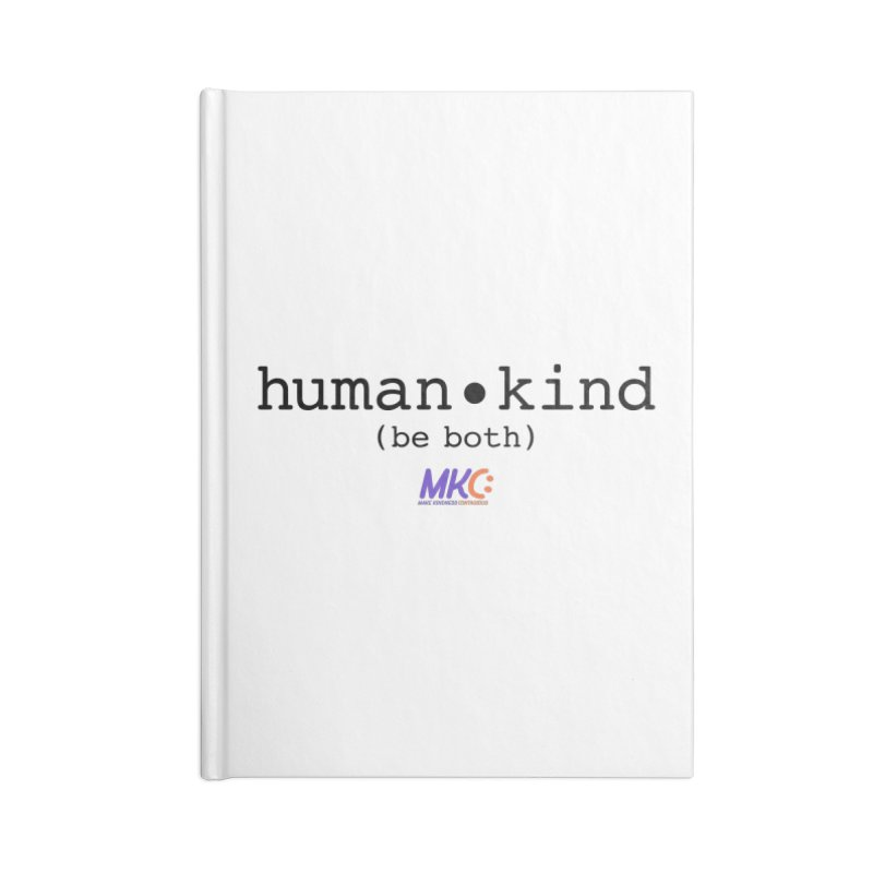 Human Kind Accessories Lined Journal Notebook by MakeKindnessContagious's Artist Shop