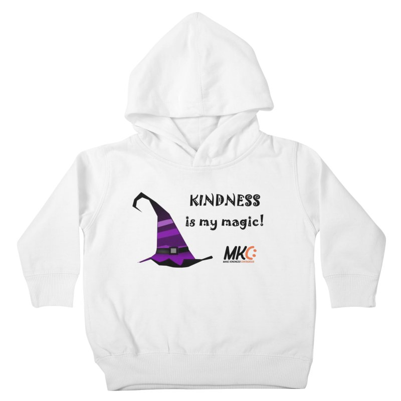 Kindness is my magic Kids Toddler Pullover Hoody by MakeKindnessContagious's Artist Shop