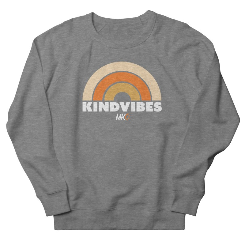 Kind Vibes Women's French Terry Sweatshirt by MakeKindnessContagious's Artist Shop