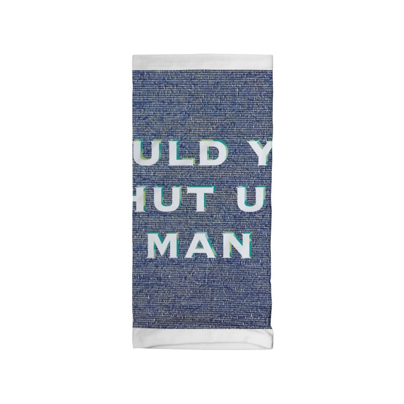 Would You Shut Up Man by Marian Nixon Paintings Accessories Neck Gaiter by Mariannixon's Artist Shop