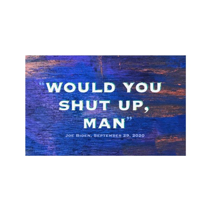 Shut Up Man, Biden 2020 by Marian Nixon Paintings Kids T-Shirt by Mariannixon's Artist Shop
