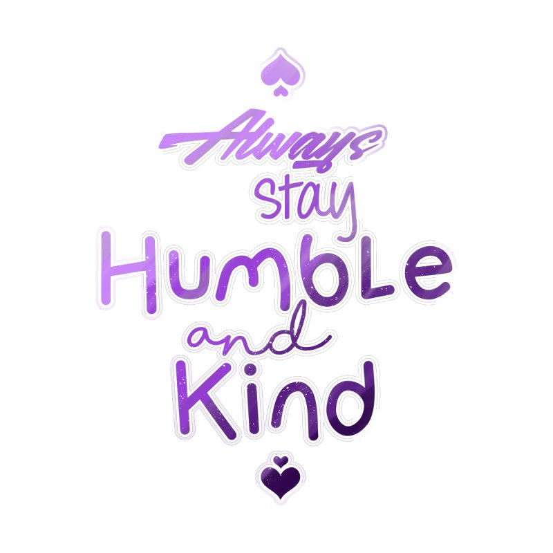 Always Stay Humble And Kind Inspirational Quote Marinova Life Designs
