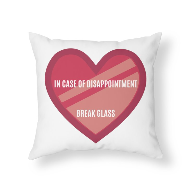 Break In Case Of Disappointment Home Throw Pillow by MaroDek's Artist Shop