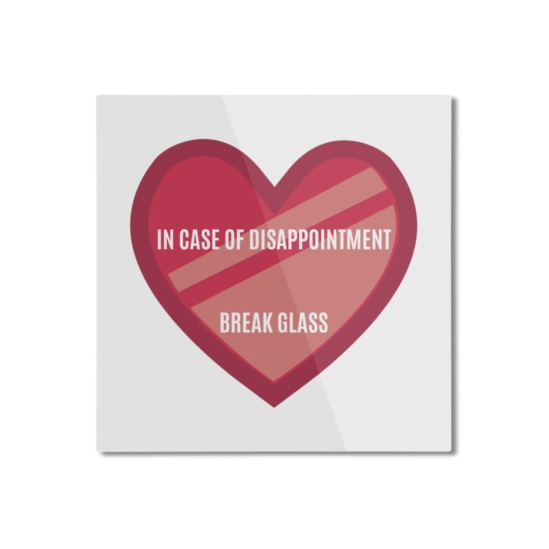 Break In Case Of Disappointment Home Mounted Aluminum Print by MaroDek's Artist Shop