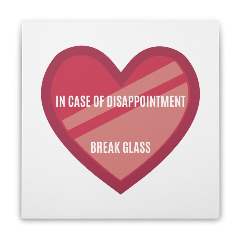 Break In Case Of Disappointment Home Stretched Canvas by MaroDek's Artist Shop