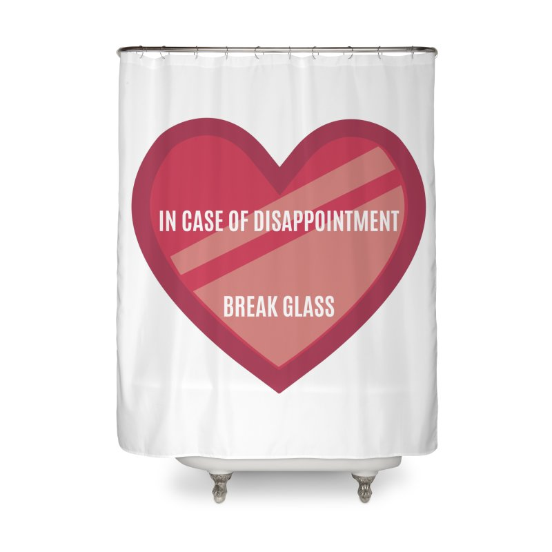 Break In Case Of Disappointment Home Shower Curtain by MaroDek's Artist Shop