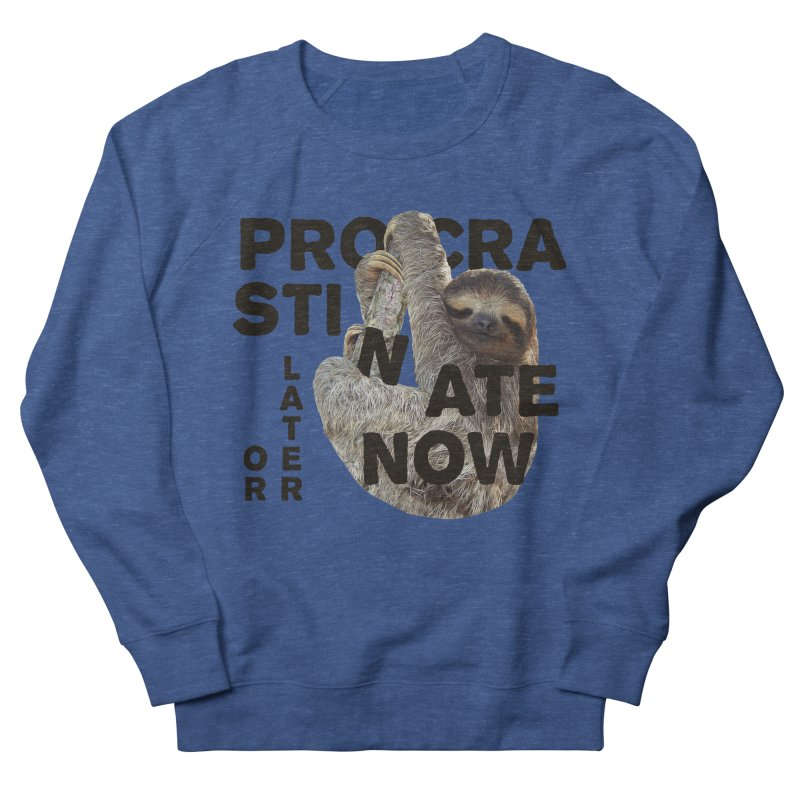 Procrastinate Now Men's Sweatshirt by MaroDek's Artist Shop