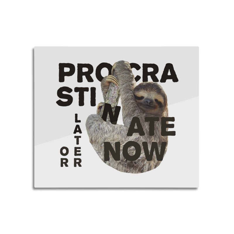 Procrastinate Now Home Mounted Aluminum Print by MaroDek's Artist Shop