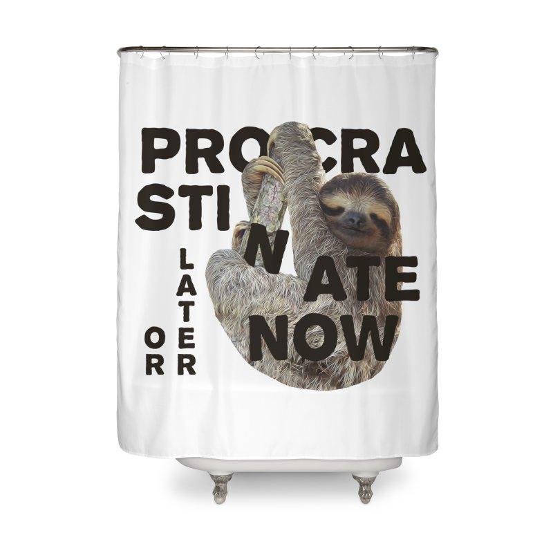 Procrastinate Now Home Shower Curtain by MaroDek's Artist Shop