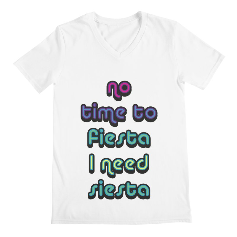 No Time To Fiesta Men's V-Neck by MaroDek's Artist Shop
