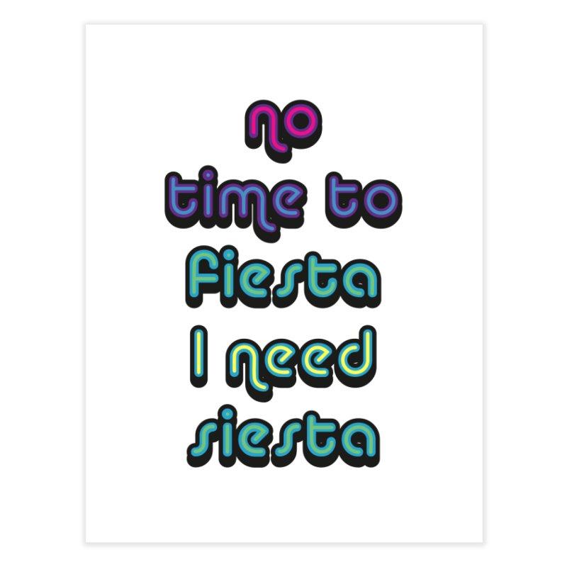 No Time To Fiesta Home Fine Art Print by MaroDek's Artist Shop