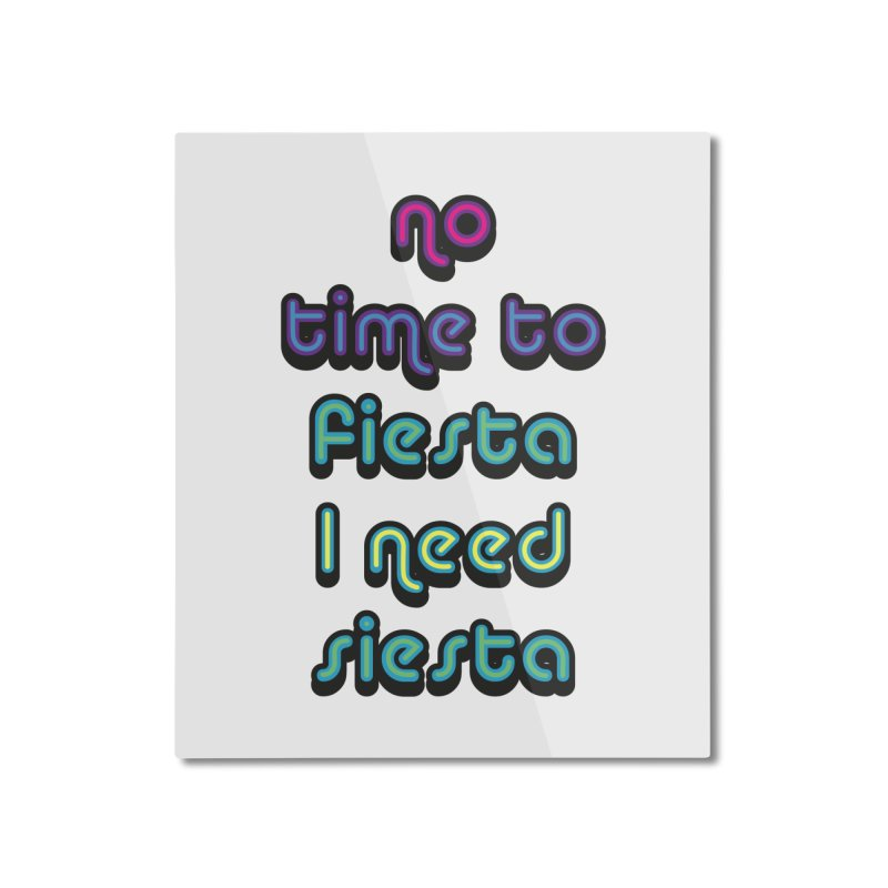 No Time To Fiesta Home Mounted Aluminum Print by MaroDek's Artist Shop