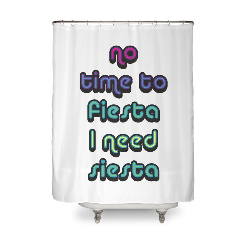 No Time To Fiesta Home Shower Curtain by MaroDek's Artist Shop