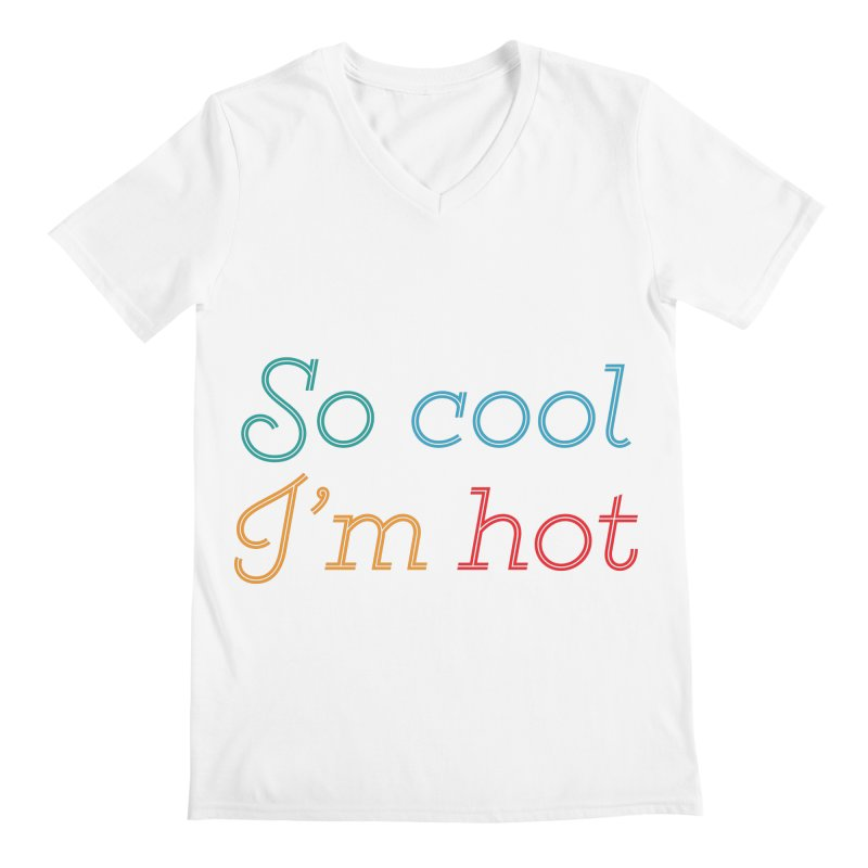 So Cool I'm Hot Men's V-Neck by MaroDek's Artist Shop
