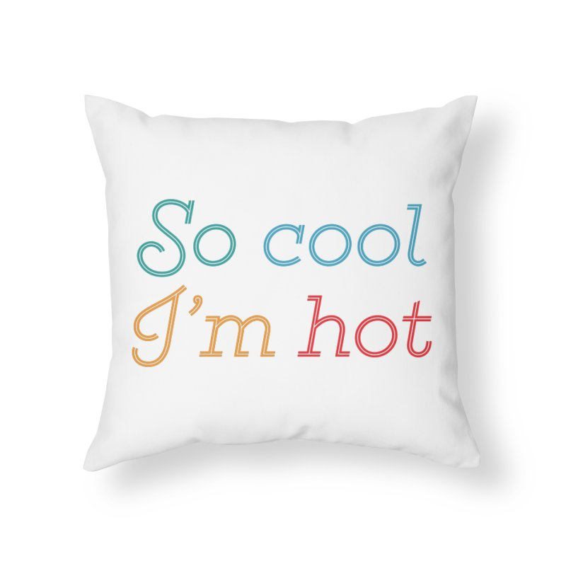 So Cool I'm Hot Home Throw Pillow by MaroDek's Artist Shop