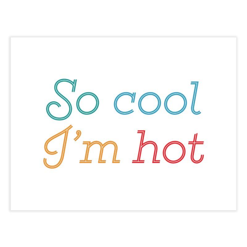 So Cool I'm Hot Home Fine Art Print by MaroDek's Artist Shop