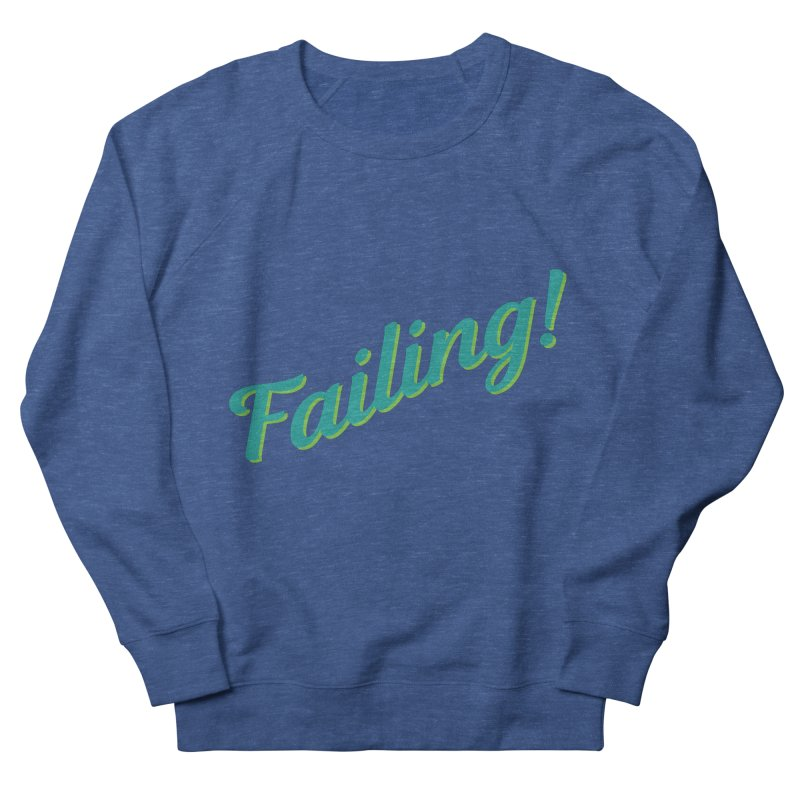 Failing! Men's Sweatshirt by MaroDek's Artist Shop