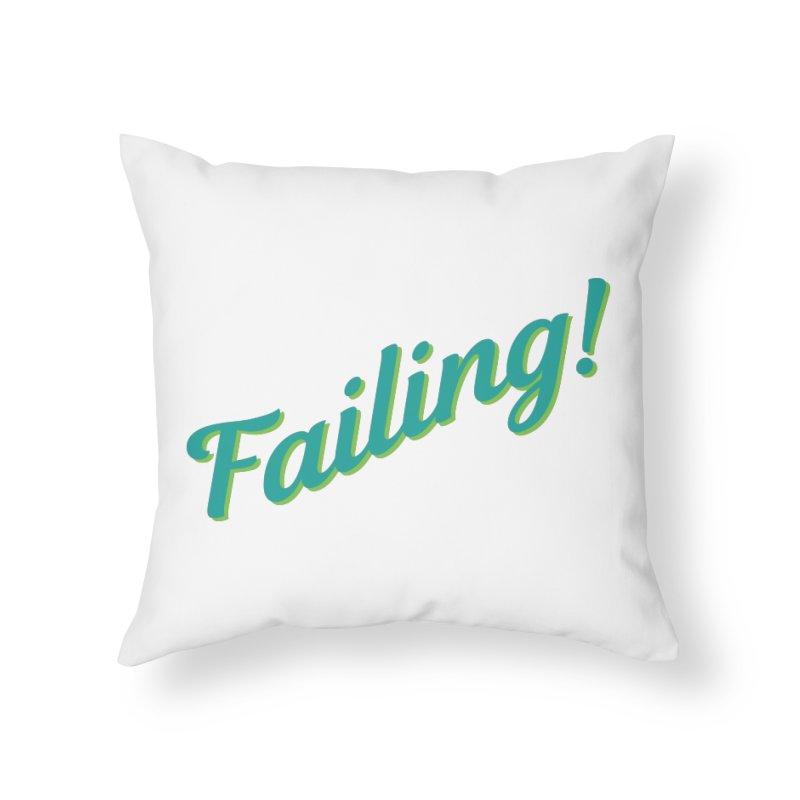 Failing! Home Throw Pillow by MaroDek's Artist Shop