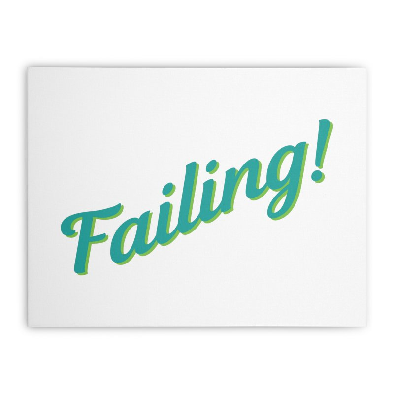 Failing! Home Stretched Canvas by MaroDek's Artist Shop