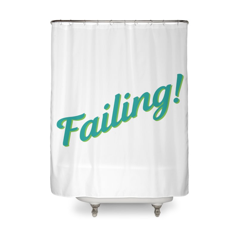 Failing! Home Shower Curtain by MaroDek's Artist Shop