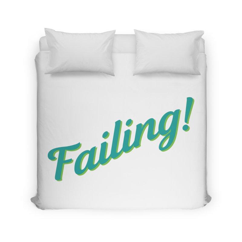 Failing! Home Duvet by MaroDek's Artist Shop