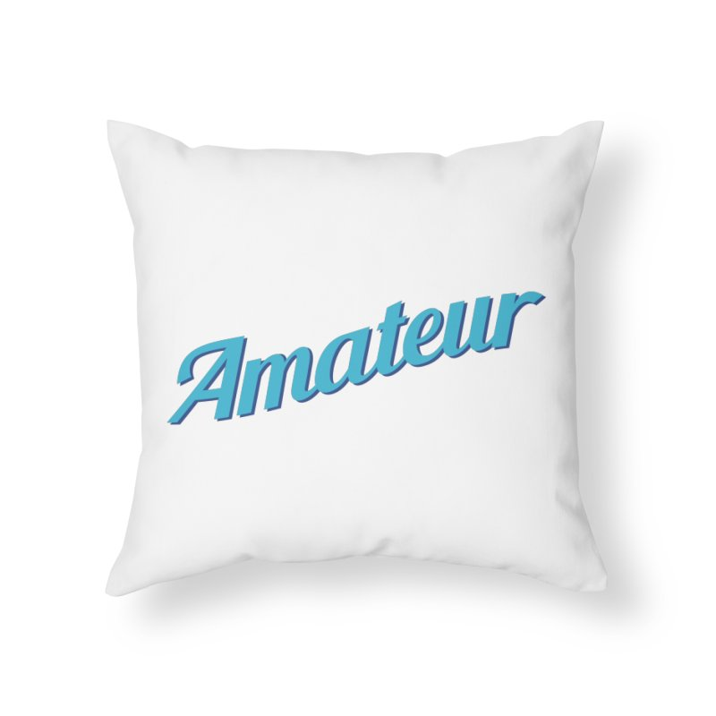 Amateur Home Throw Pillow by MaroDek's Artist Shop