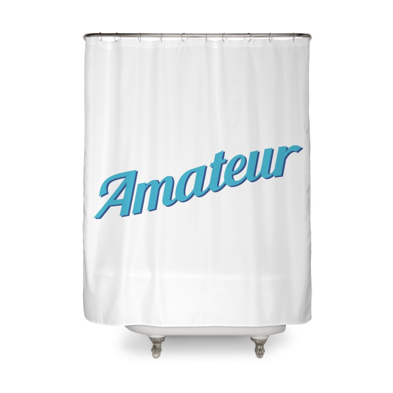 Amateur Home Shower Curtain by MaroDek's Artist Shop