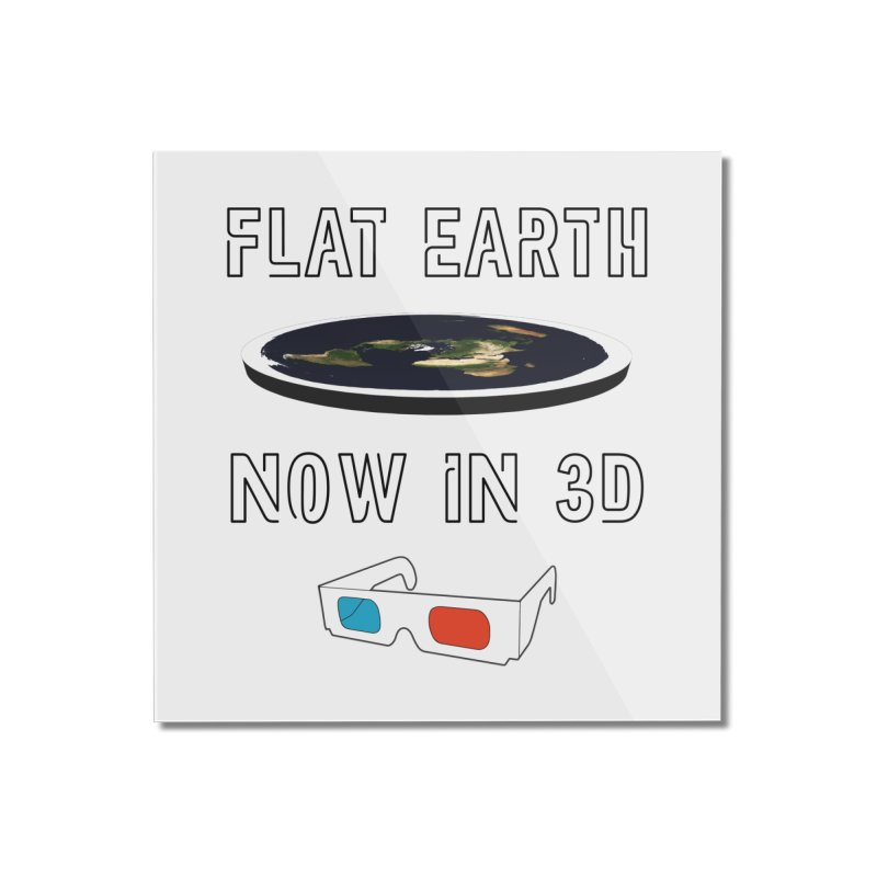 Flat Earth Now In 3D Home Mounted Acrylic Print by MaroDek's Artist Shop