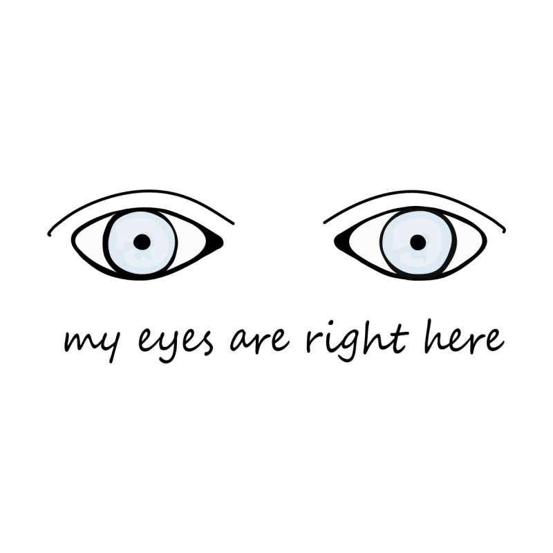 My Eyes Are Right Here Men's T-Shirt by MaroDek's Artist Shop