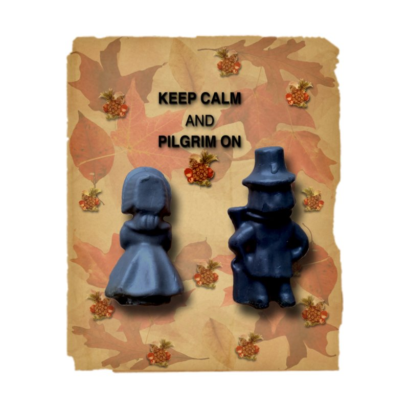 Keep Calm And Pilgrim On by Maryheartworks's Artist Shop