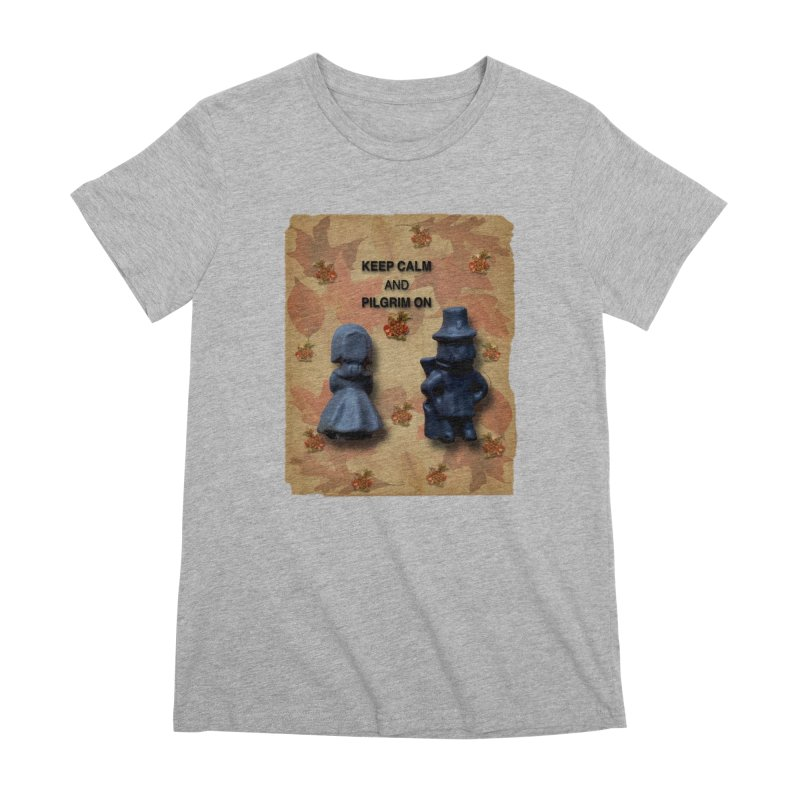 Keep Calm And Pilgrim On Women's Premium T-Shirt by Maryheartworks's Artist Shop