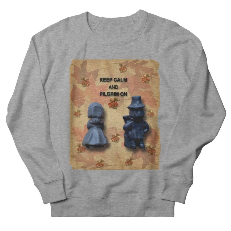 Keep Calm And Pilgrim On Women's French Terry Sweatshirt by Maryheartworks's Artist Shop