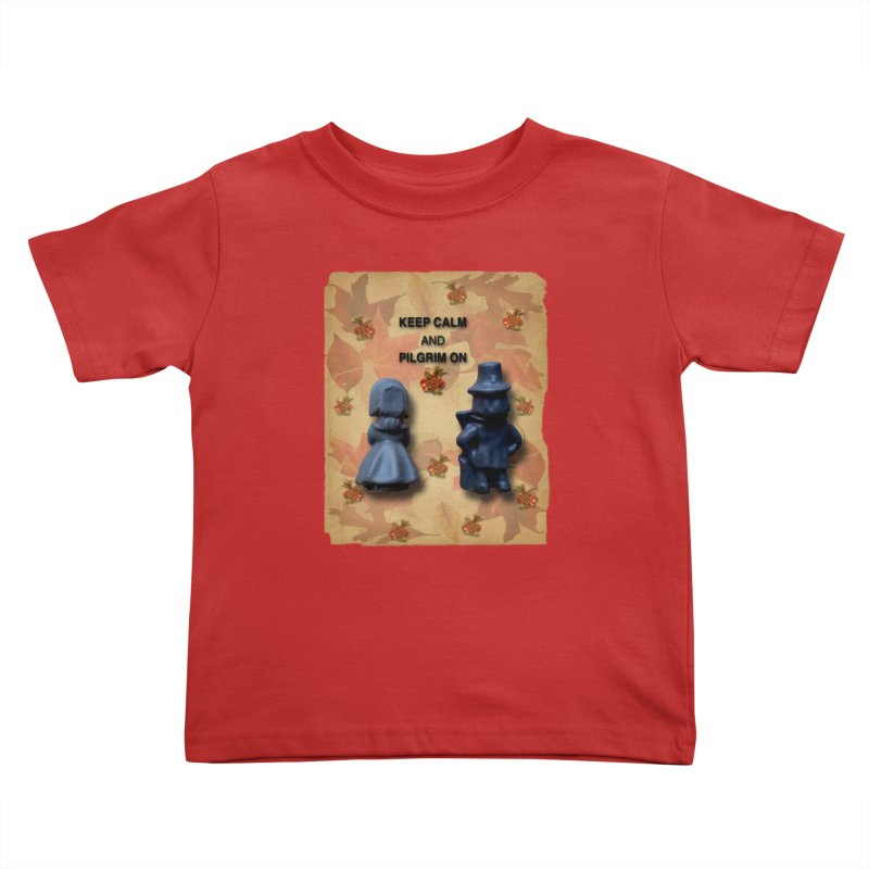 Keep Calm And Pilgrim On Kids Toddler T-Shirt by Maryheartworks's Artist Shop