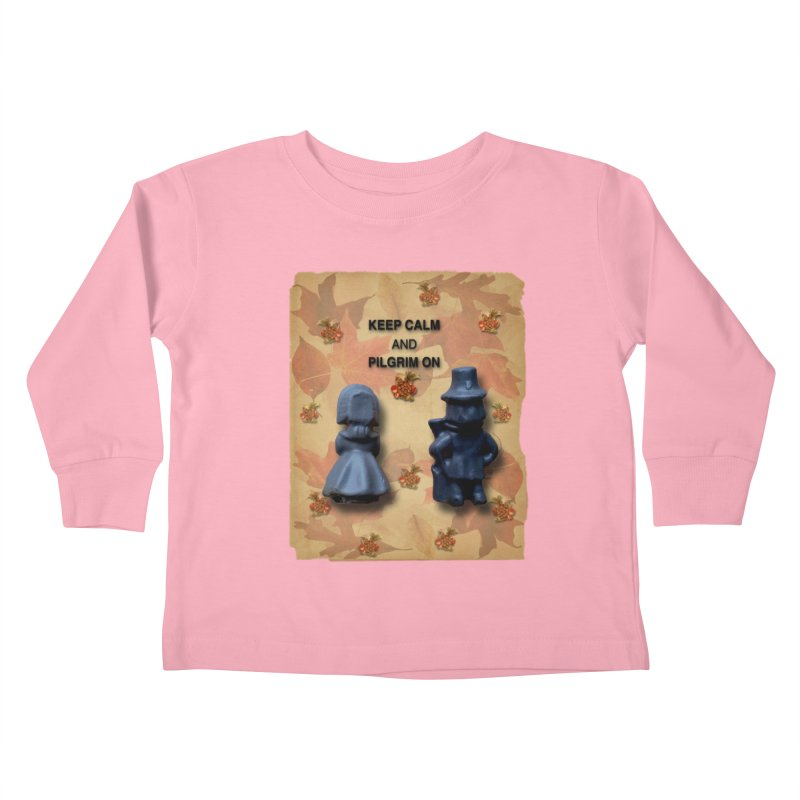 Keep Calm And Pilgrim On Kids Toddler Longsleeve T-Shirt by Maryheartworks's Artist Shop