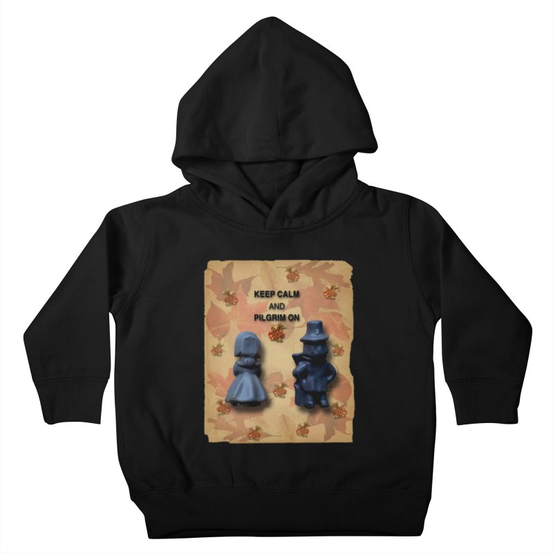 Keep Calm And Pilgrim On Kids Toddler Pullover Hoody by Maryheartworks's Artist Shop